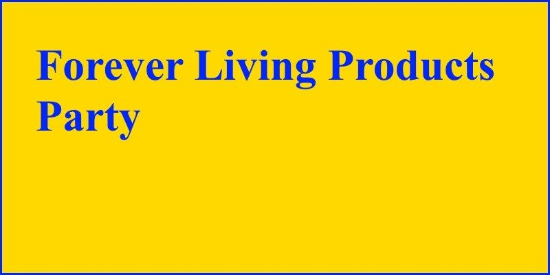 Forever Living Products party