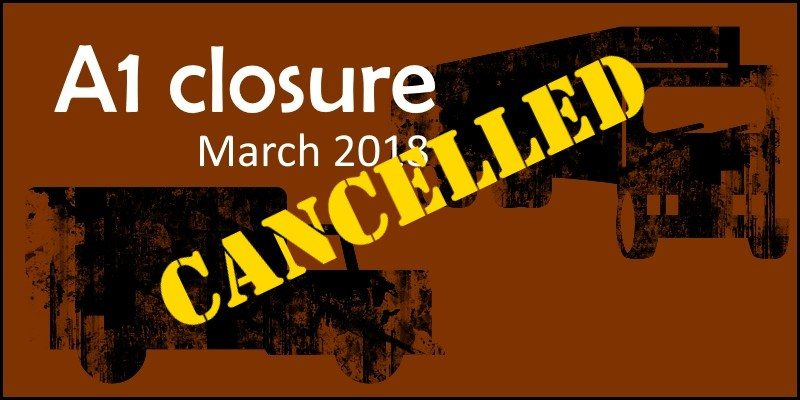 A1 Closure (March 2018) CANCELLED!