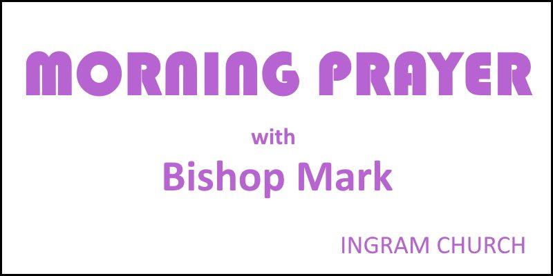 Bishop Mark Morning Prayer