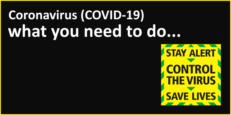 Coronavirus - what you need to do (stay alert, control the virus, save lives)